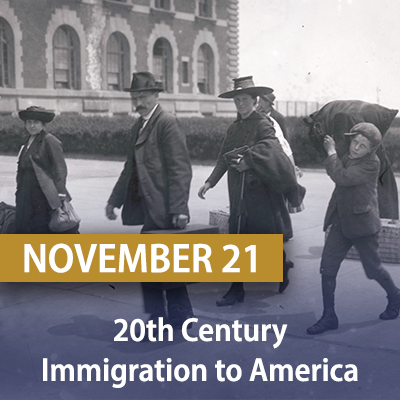 20th Century Immigration to America, November 13-21