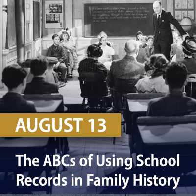 The ABC's of Using School Records in Family History Research, August 13