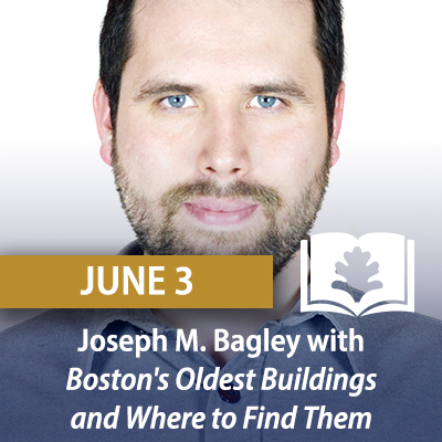 Joseph M. Bagley with Boston's Oldest Buildings and Where to Find Them, June 3