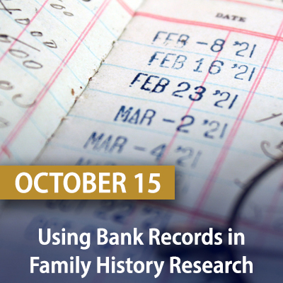 Using Bank Records in Family History Research, October 15
