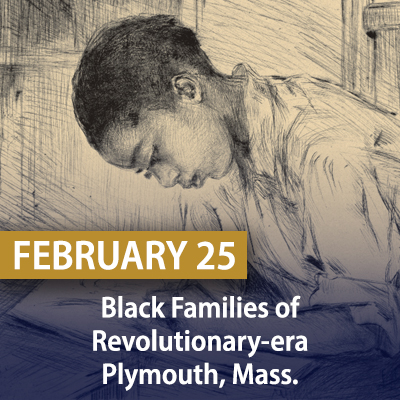 Black Families of Revolutionary-Era Plymouth, MA, February 25