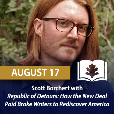 Scott Borchert with Republic of Detours: How the New Deal Paid Broke Writers to Rediscover America, August 17
