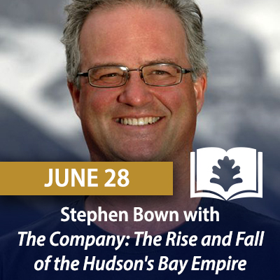 Stephen Bown with The Company: The Rise and Fall of the Hudson's Bay Empire, June 28