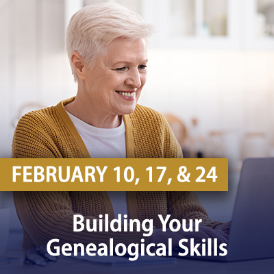 Building Your Genealogical Skills, February 10, 17, and 24