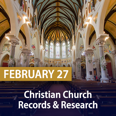 Christian Church Records & Research, February 27