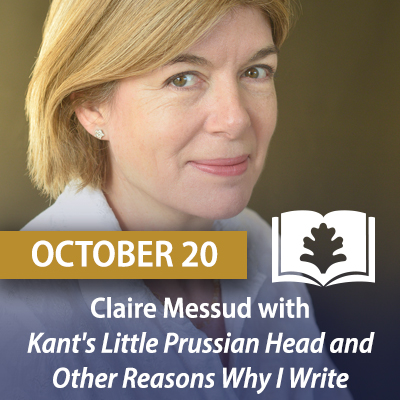 Claire Messud with Kant's Little Prussian Head and Other Reasons Why I Write: An Autobiography in Essays, October 20