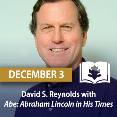 David S. Reynolds with Abe: Abraham Lincoln in His Times, December 3