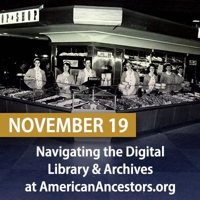 Navigating the Digital Library & Archives at AmericanAncestors.org, November 19