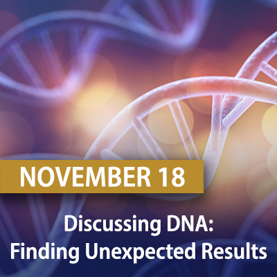Discussing DNA: Finding Unexpected Results, November 18