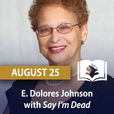 E. Dolores Johnson with Say I'm Dead : A Family Memoir of Race, Secrets and Love, August 25