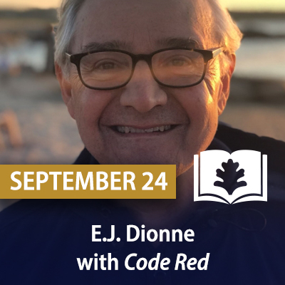 E.J. Dionne with Code Red: How Progressives and Moderates Can Unite to Save Our Country, September 24