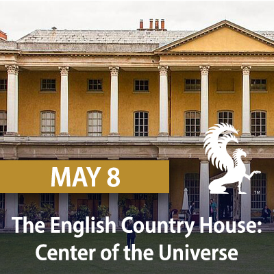 The English Country House: Center of the Universe May 8