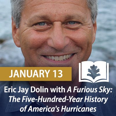 Eric Jay Dolin with A Furious Sky: The Five-Hundred-Year History of America's Hurricanes, January 13