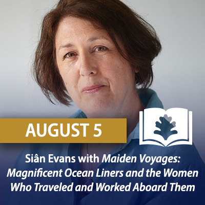 Siân Evans with Maiden Voyages: Magnificent Ocean Liners and the Women Who Traveled and Worked Aboard Them, August 5