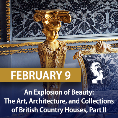 An Explosion of Beauty: The Art, Architecture, and Collections of British Country Houses, Part II, February 9