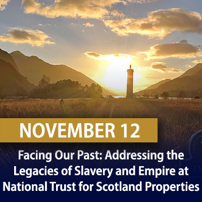 Facing Our Past: Addressing the Legacies of Slavery and Empire at National Trust for Scotland Properties, November 12
