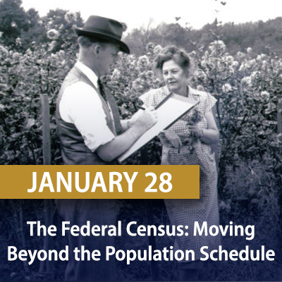 The Federal Census: Moving Beyond the Population Schedule, January 28