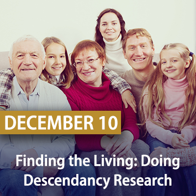 Finding the Living: Doing Descendancy Research, December 10