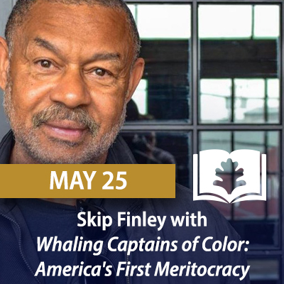 Skip Finley with Whaling Captains of Color: America's First Meritocracy, May 25