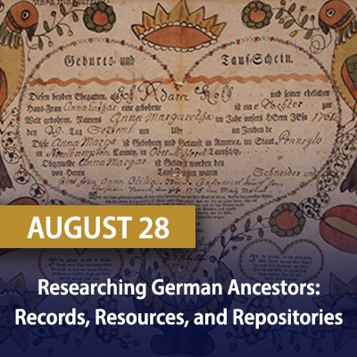 Researching German Ancestors: Records, Resources, and Repositories, August 28