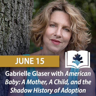 Gabrielle Glaser with American Baby: A Mother, A Child, and the Shadow History of Adoption, June 15
