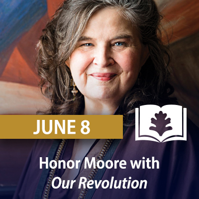 Honor Moore with Our Revolution: A Mother and Daughter at Mid-Century, June 8