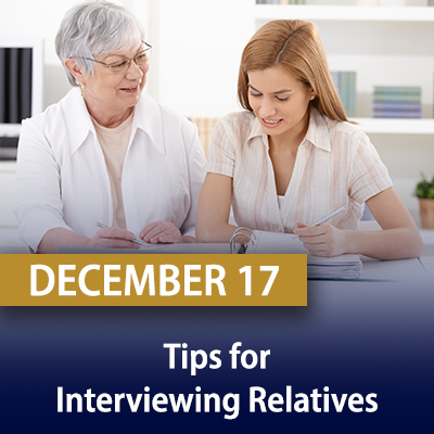 Tips for Interviewing Relatives, December 17