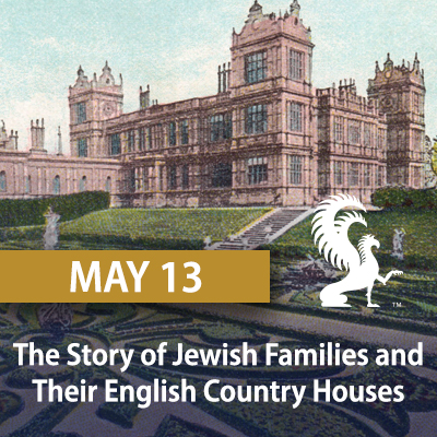The Story of Jewish Families and Their English Country Houses, May 13