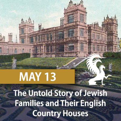 The Untold Story of Jewish Families and Their English Country Houses, May 13