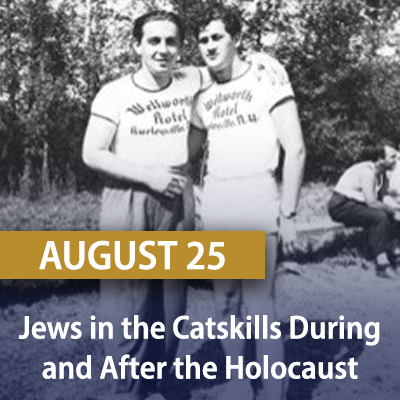 Jews in the Catskills During and After the Holocaust, August 25