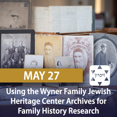 Using the Wyner Family Jewish Heritage Center Archives for Family History Research, May 27