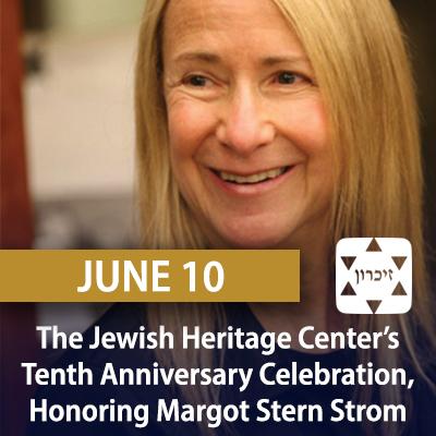 The Jewish Heritage Center's Tenth Anniversary Celebration, Honoring Margot Stern Strom, June 10