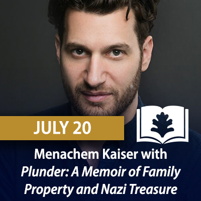 Menachem Kaiser with Plunder: A Memoir of Family Property and Nazi Treasure, July 20