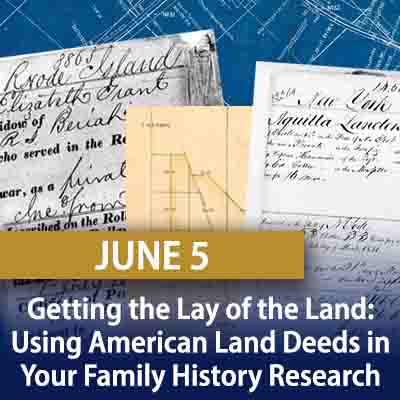 Getting the Lay of the Land: Using American Land Deeds in Your Family History Research, June 5