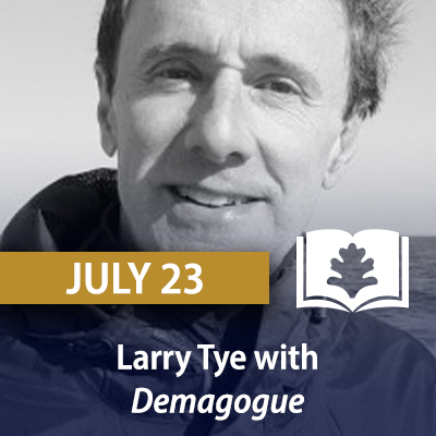 Larry Tye with Demagogue, July 23