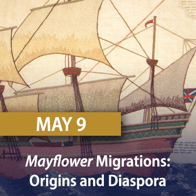Mayflower Migrations: Origins and Diaspora May 9