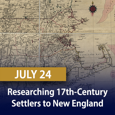 Researching 17th-Century Settlers to New England, July 24