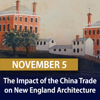 The Impact of the China Trade on New England Architecture, November 5