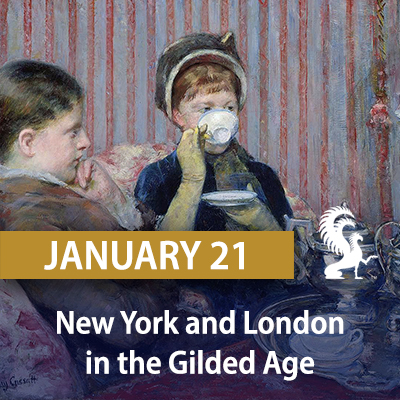 New York and London in the Gilded Age: Annual DiCamillo Companion Rendezvous, January 21
