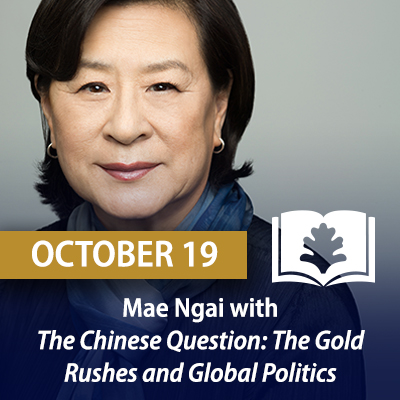Mae Ngai with The Chinese Question: The Gold Rushes and Global Politics, October 19