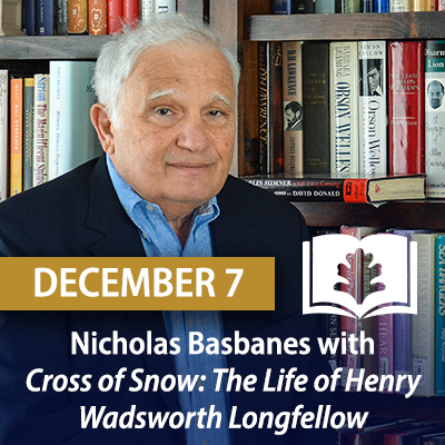 Nicholas Basbanes with Cross of Snow: The Life of Henry Wadsworth Longfellow, December 7