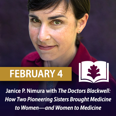 Janice P. Nimura with The Doctors Blackwell: How Two Pioneering Sisters Brought Medicine to Women—and Women to Medicine, February 4