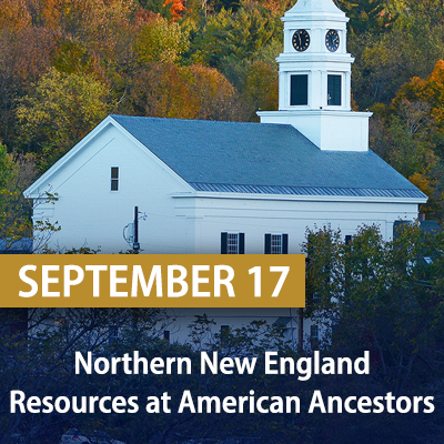 Northern New England Resources at American Ancestors, September 17