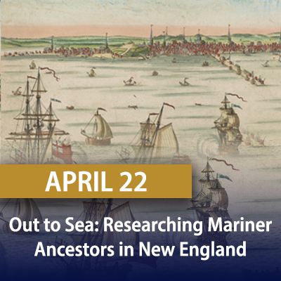 Out to Sea: Researching Mariner Ancestors in New England, April 22