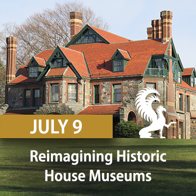 Reimagining Historic House Museums, July 9