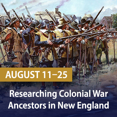 Researching Colonial War Ancestors in New England, August 11-25