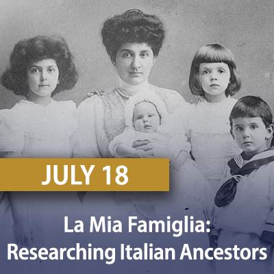 La Mia Famiglia: Researching Italian Ancestors, July 18