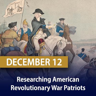 Researching American Revolutionary War Patriots, December 12