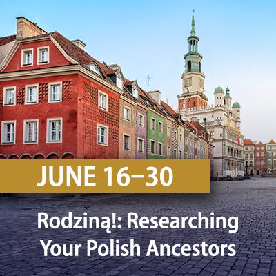 Rodziną! Researching Your Polish Ancestors, June 16-30