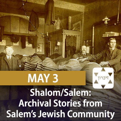 Shalom/Salem: Archival Stories from Salem's Jewish Community, May 3